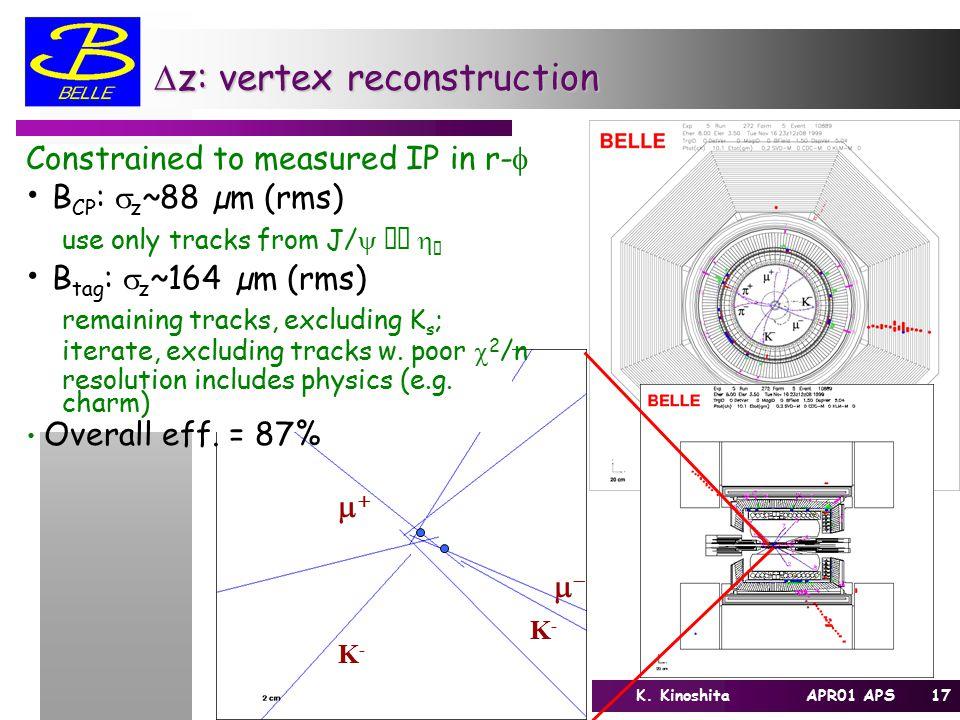17K. Kinoshita APR01 APS  K-K- K-K-  z: vertex reconstruction  Constrained to measured IP in r-  B CP :  z ~88 µm (rms) use only tracks fro