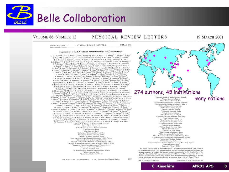 3K. Kinoshita APR01 APS Belle Collaboration 274 authors, 45 institutions many nations many nations