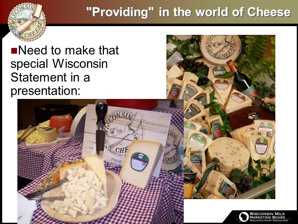 Providing in the world of Cheese Need to make that special Wisconsin Statement in a presentation: