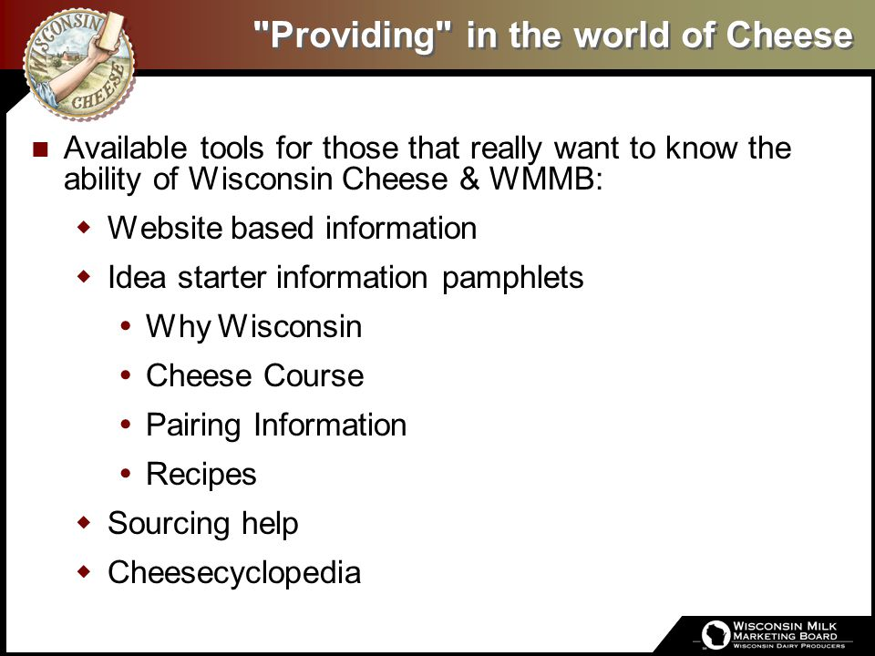 Available tools for those that really want to know the ability of Wisconsin Cheese & WMMB:  Website based information  Idea starter information pamp