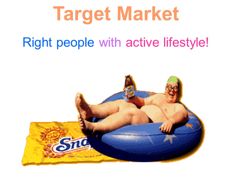 Target Market Right people with active lifestyle!