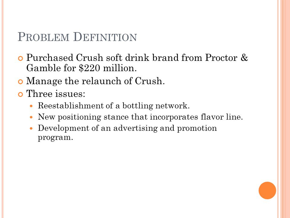 Purchased Crush soft drink brand from Proctor & Gamble for $220 million.
