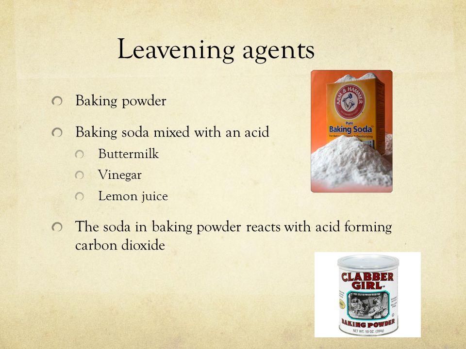 Leavening agents Baking powder Baking soda mixed with an acid Buttermilk Vinegar Lemon juice The soda in baking powder reacts with acid forming carbon dioxide