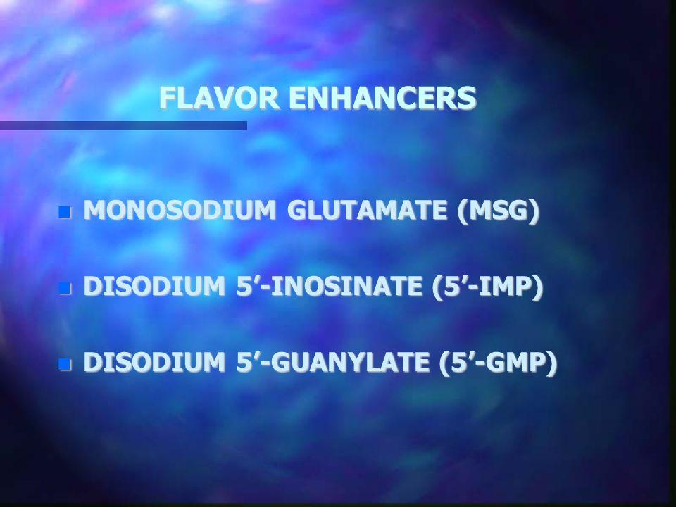 FLAVOR ENHANCERS FLAVOR ENHANCERS MONOSODIUM GLUTAMATE (MSG) MONOSODIUM GLUTAMATE (MSG) DISODIUM 5'-INOSINATE (5'-IMP) DISODIUM 5'-INOSINATE (5'-IMP)
