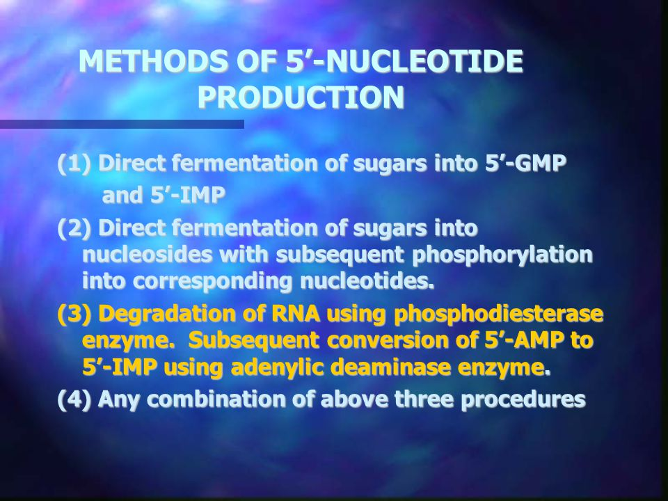 METHODS OF 5'-NUCLEOTIDE PRODUCTION (1) Direct fermentation of sugars into 5'-GMP and 5'-IMP and 5'-IMP (2) Direct fermentation of sugars into nucleos