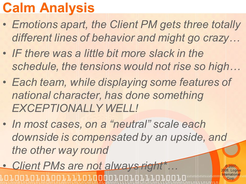 Calm Analysis Emotions apart, the Client PM gets three totally different lines of behavior and might go crazy… IF there was a little bit more slack in the schedule, the tensions would not rise so high… Each team, while displaying some features of national character, has done something EXCEPTIONALLY WELL.