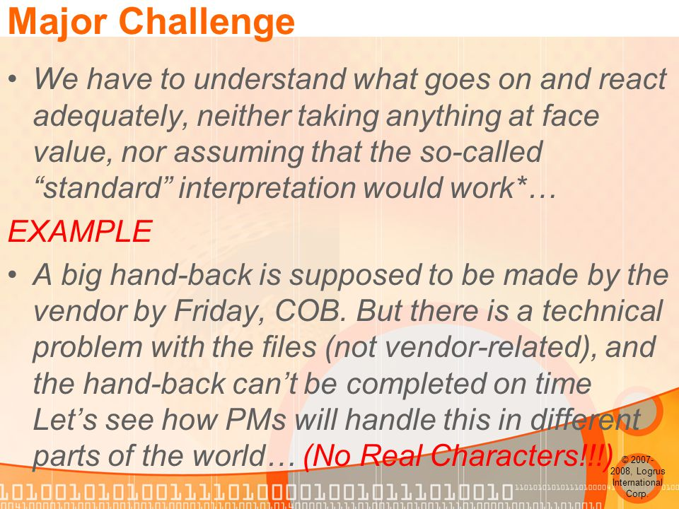 Major Challenge We have to understand what goes on and react adequately, neither taking anything at face value, nor assuming that the so-called standard interpretation would work*… EXAMPLE A big hand-back is supposed to be made by the vendor by Friday, COB.