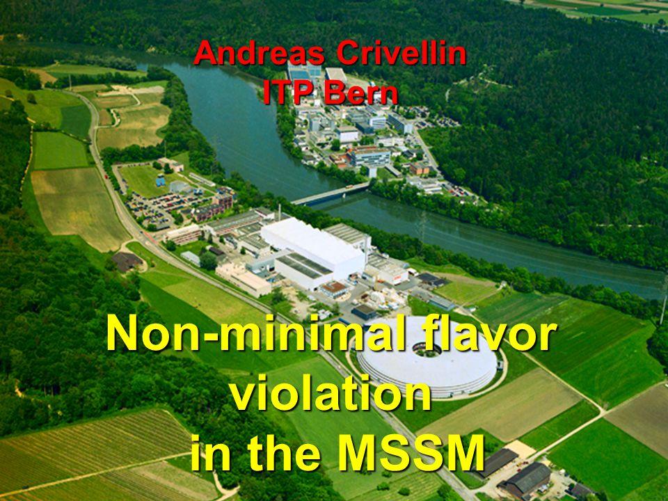 Andreas Crivellin ITP Bern Non-minimal flavor violation in the MSSM