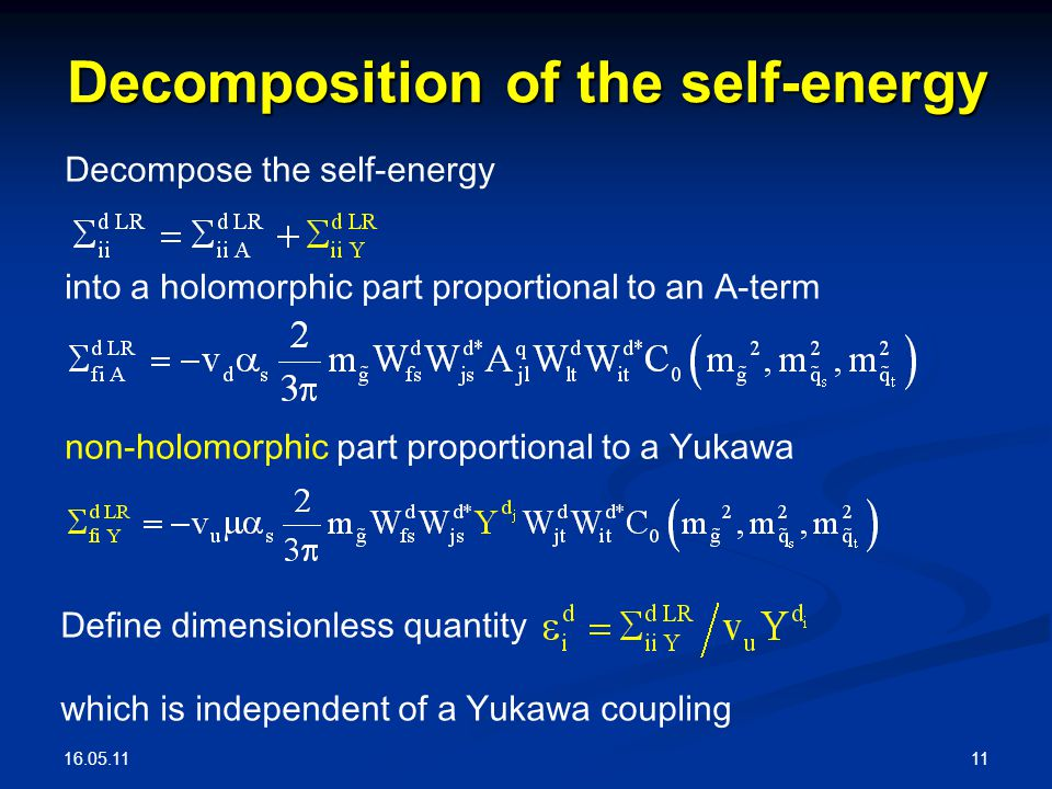 16.05.11 11 Decomposition of the self-energy Decompose the self-energy into a holomorphic part proportional to an A-term non-holomorphic part proporti