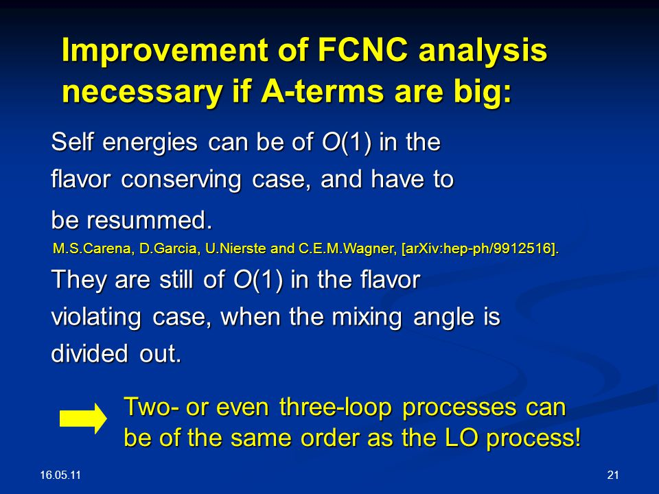 16.05.11 21 Improvement of FCNC analysis necessary if A-terms are big: Self energies can be of Ο(1) in the flavor conserving case, and have to be resu