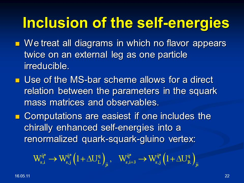 16.05.11 22 Inclusion of the self-energies We treat all diagrams in which no flavor appears twice on an external leg as one particle irreducible.