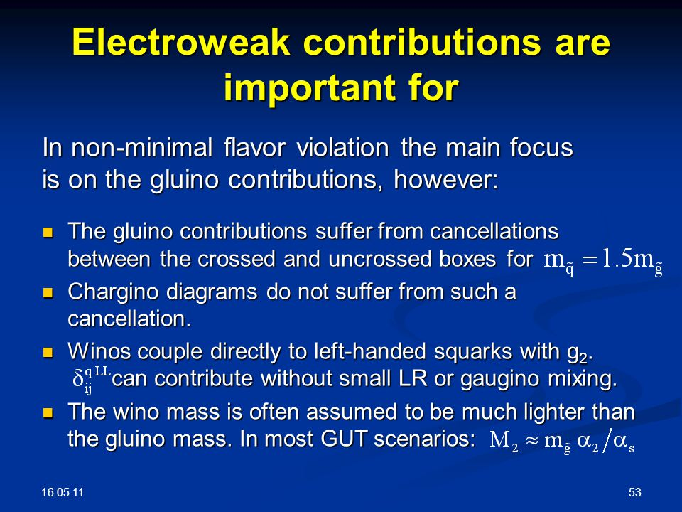 16.05.11 53 Electroweak contributions are important for In non-minimal flavor violation the main focus is on the gluino contributions, however: The gl