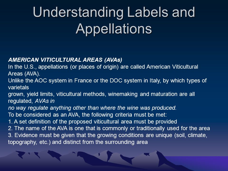 USA –American Viticultural Area (AVA) 85% of the grapes must come the AVA –Example: Napa Valley Red, Rutherford, Russian River Wine labeled by County must by 75% –Sonoma County By state is 75%.
