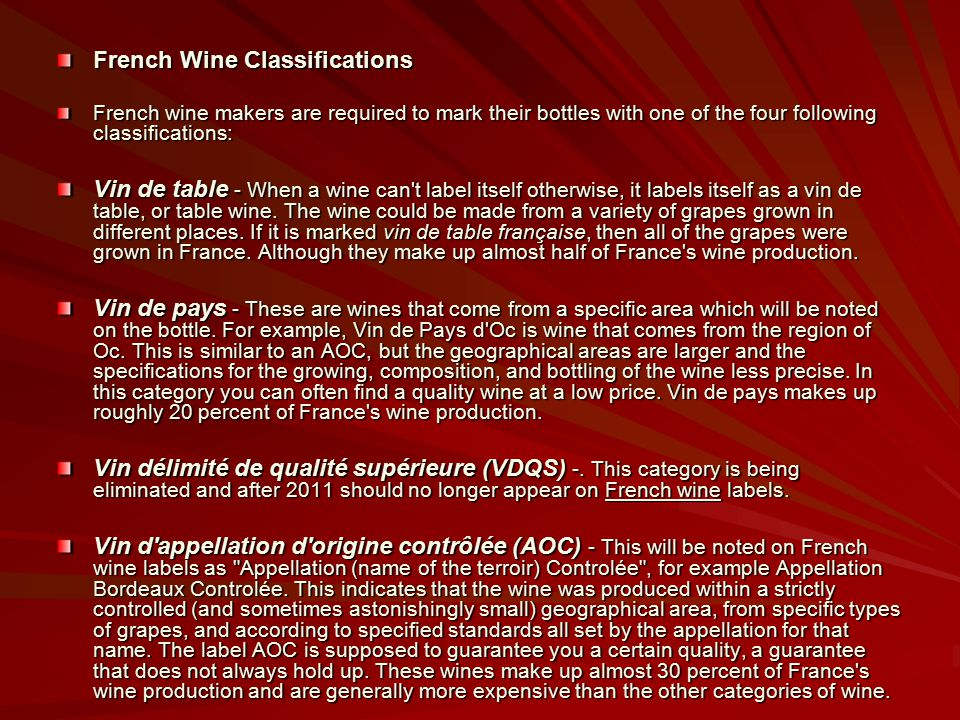 French Wine Classifications French wine makers are required to mark their bottles with one of the four following classifications: Vin de table - When