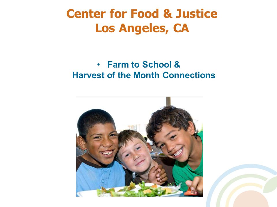 Center for Food & Justice Los Angeles, CA Farm to School & Harvest of the Month Connections
