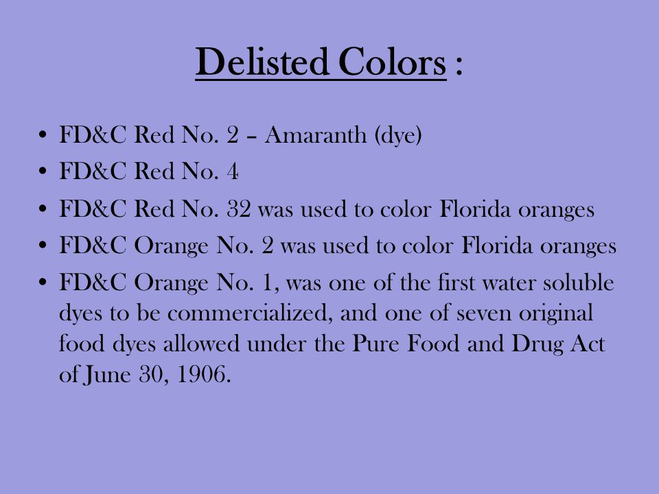 Delisted Colors : FD&C Red No. 2 – Amaranth (dye) FD&C Red No. 4 FD&C Red No. 32 ‎ was used to color Florida oranges FD&C Orange No. 2 ‎ was used to c