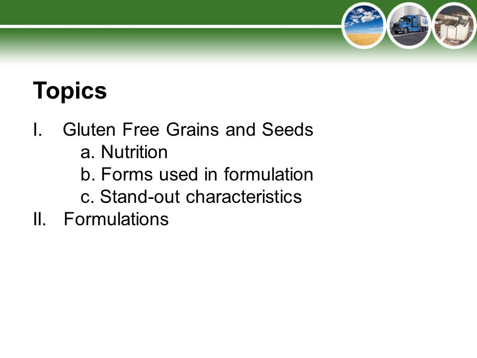 Topics I.Gluten Free Grains and Seeds a. Nutrition b.