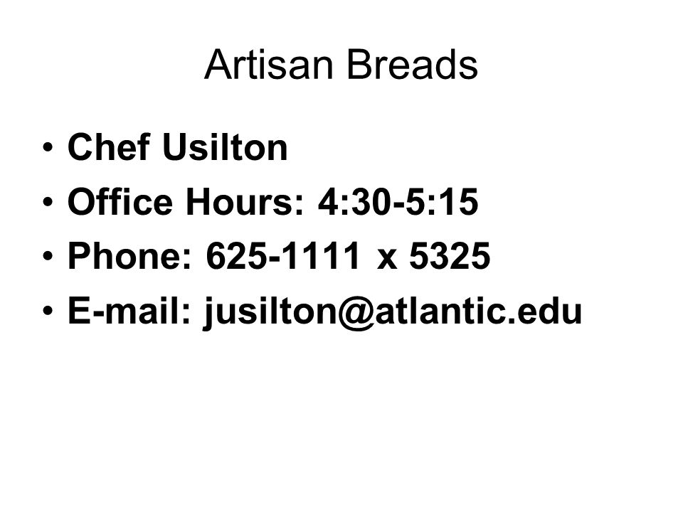 Artisan Breads Chef Usilton Office Hours: 4:30-5:15 Phone: 625-1111 x 5325 E-mail: jusilton@atlantic.edu