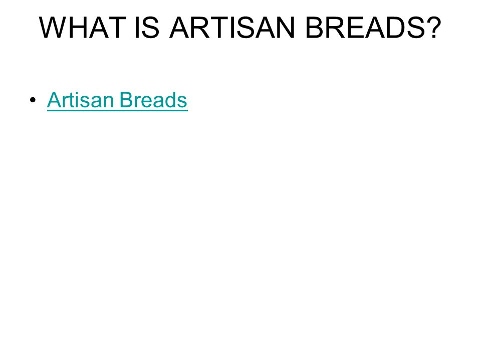 WHAT IS ARTISAN BREADS Artisan Breads
