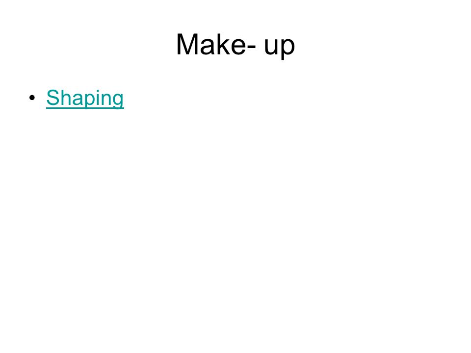 Make- up Shaping