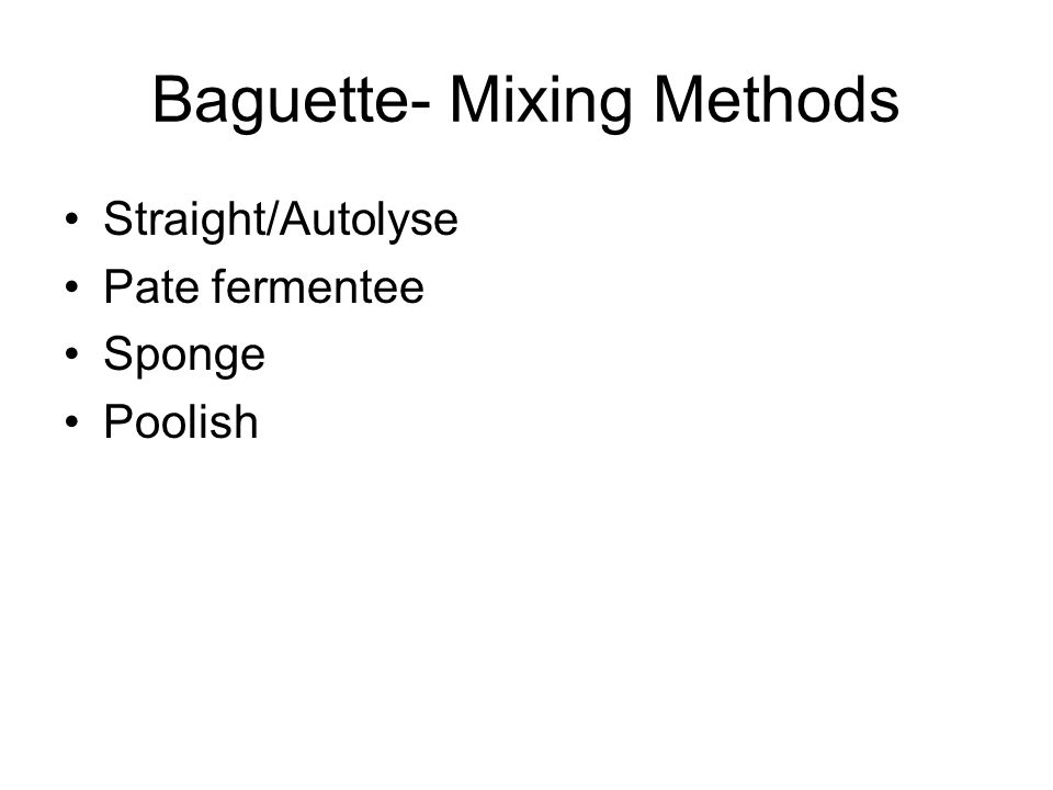 Baguette- Mixing Methods Straight/Autolyse Pate fermentee Sponge Poolish