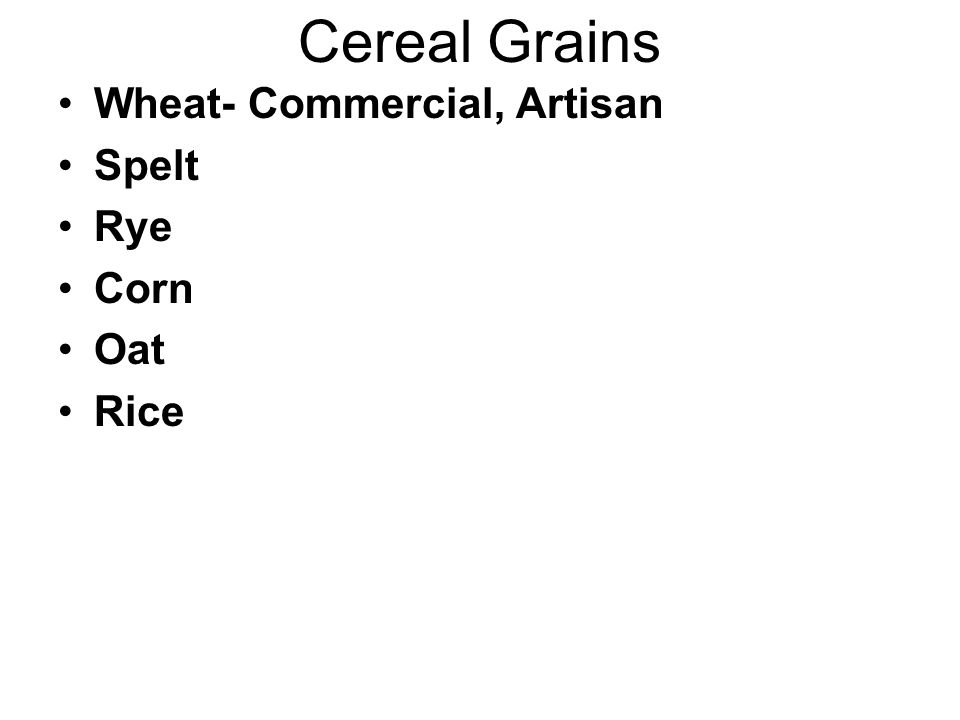Types of Wheat Red/White Strain of wheat Winter/Spring Time of year planted Generally, Stronger flours (13%+ protein) are from spring wheat Artisan bakers prefer Winter wheat- 10.5- 12% Hard/Soft- Refers to kernel hardness/protein content- Hard used for breads