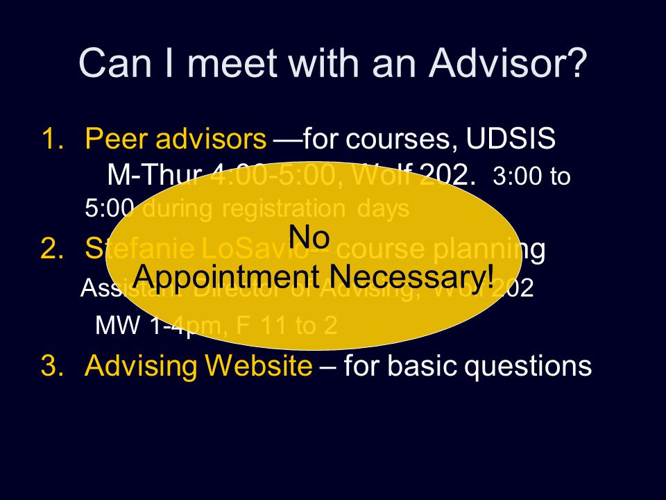Can I meet with an Advisor. 1.Peer advisors —for courses, UDSIS M-Thur 4:00-5:00, Wolf 202.