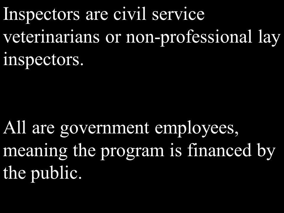 Inspectors are civil service veterinarians or non-professional lay inspectors.
