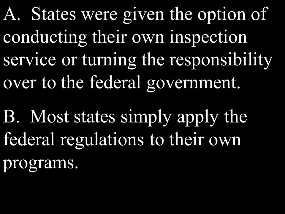 A. States were given the option of conducting their own inspection service or turning the responsibility over to the federal government. B. Most state