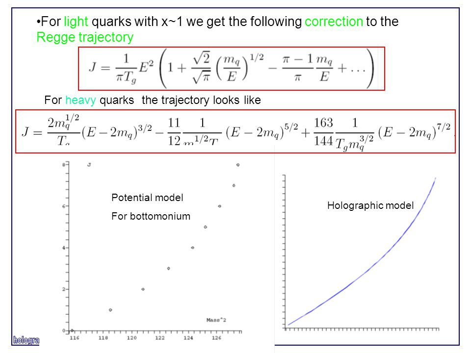 For light quarks with x~1 we get the following correction to the Regge trajectory Potential model For bottomonium Holographic model For heavy quarks the trajectory looks like