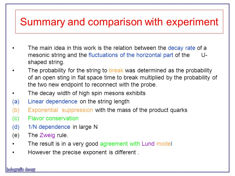 Summary and comparison with experiment The main idea in this work is the relation between the decay rate of a mesonic string and the fluctuations of the horizontal part of the U- shaped string.
