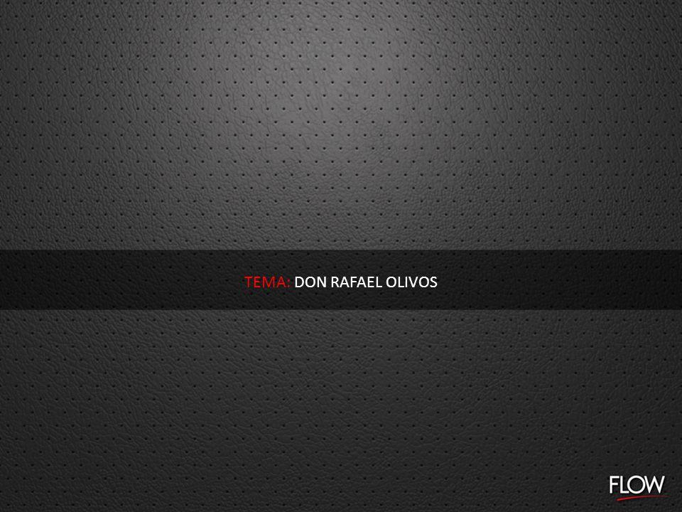 TEMA: DON RAFAEL OLIVOS