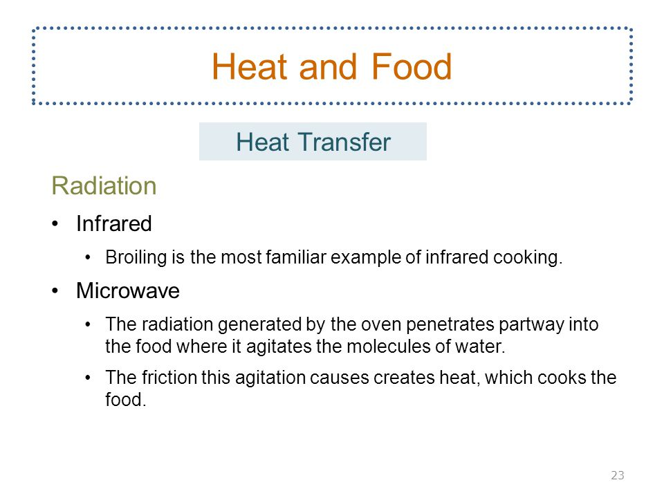 Radiation Infrared Broiling is the most familiar example of infrared cooking.