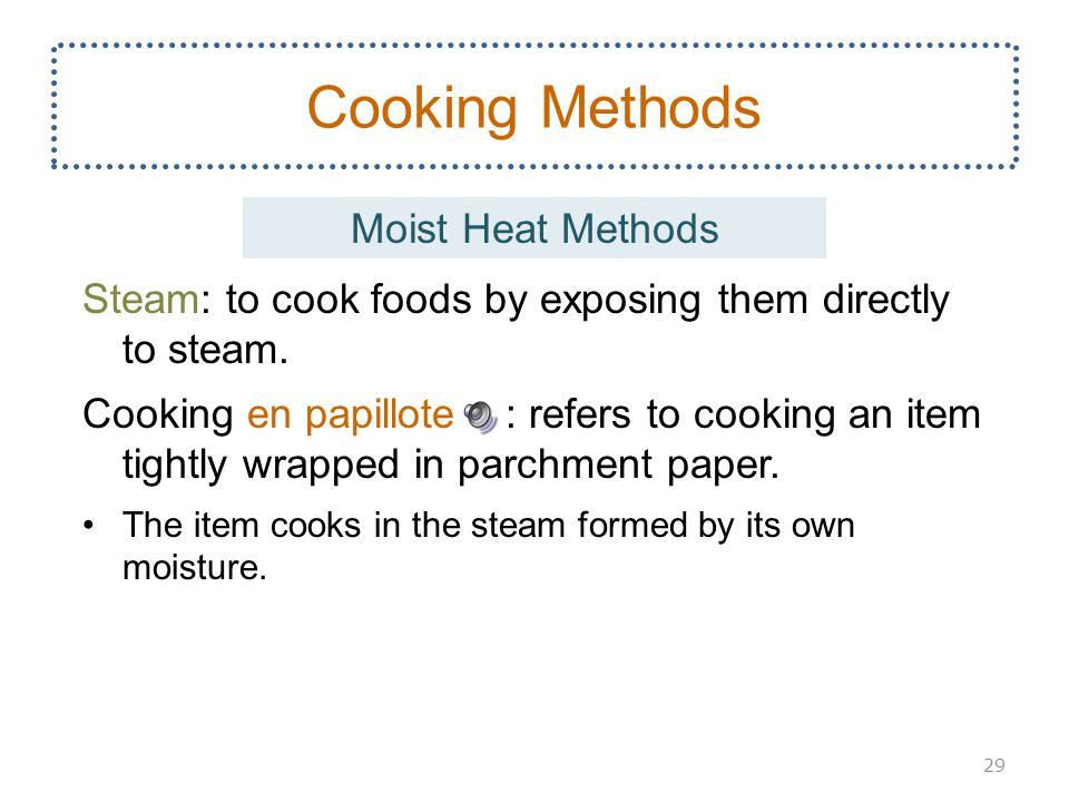Steam: to cook foods by exposing them directly to steam.