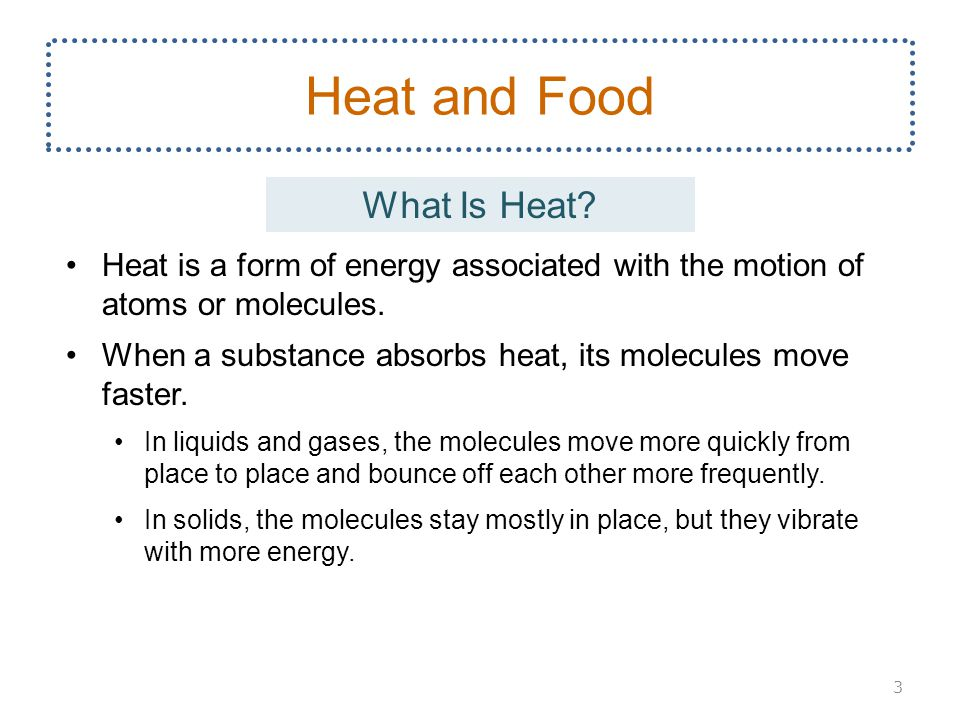Heat is a form of energy associated with the motion of atoms or molecules.