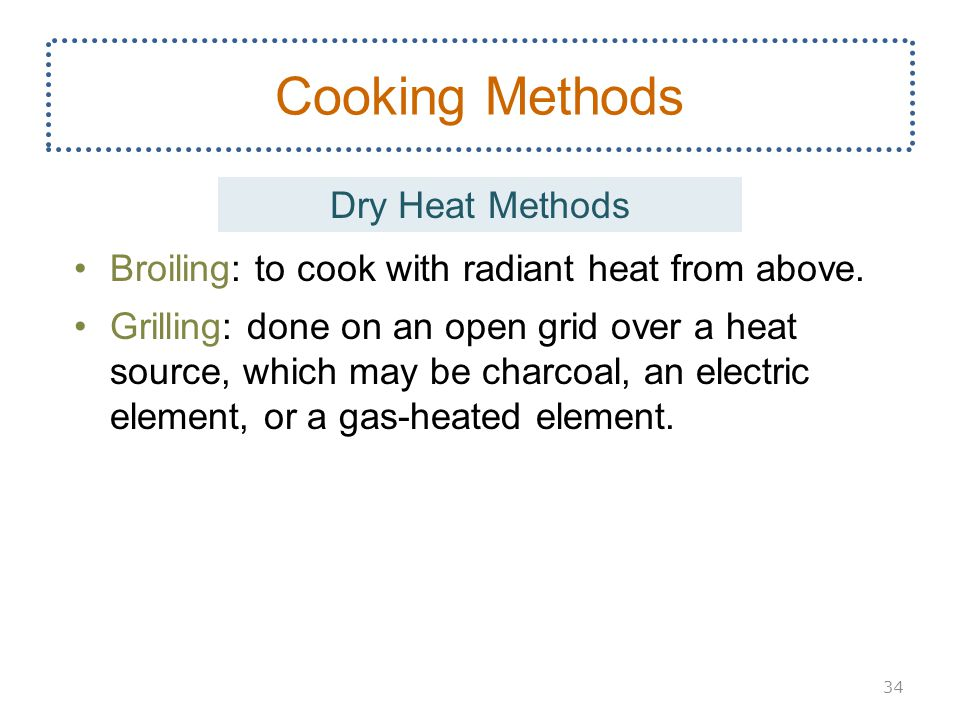 Broiling: to cook with radiant heat from above.