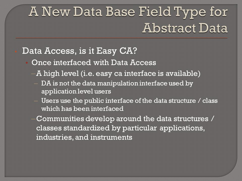 Data Access, is it Easy CA? Once interfaced with Data Access – A high level (i.e. easy ca interface is available) – DA is not the data manipulation in