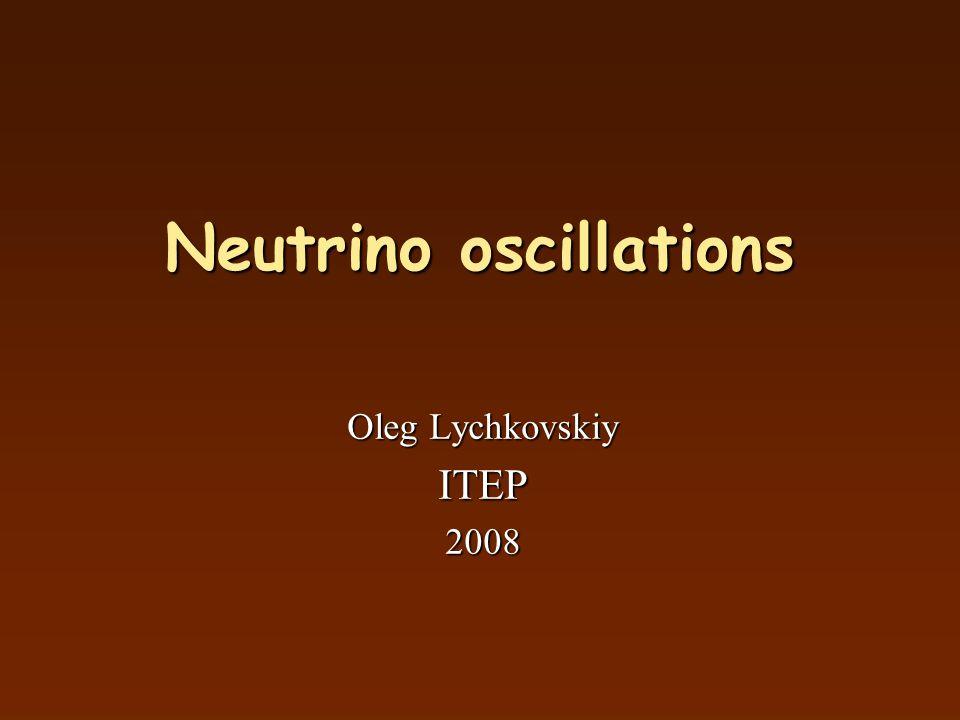 Neutrino oscillations Oleg Lychkovskiy ITEP2008