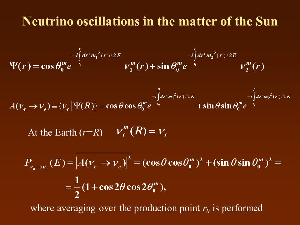 Neutrino oscillations in the matter of the Sun At the Earth (r=R) where averaging over the production point r 0 is performed