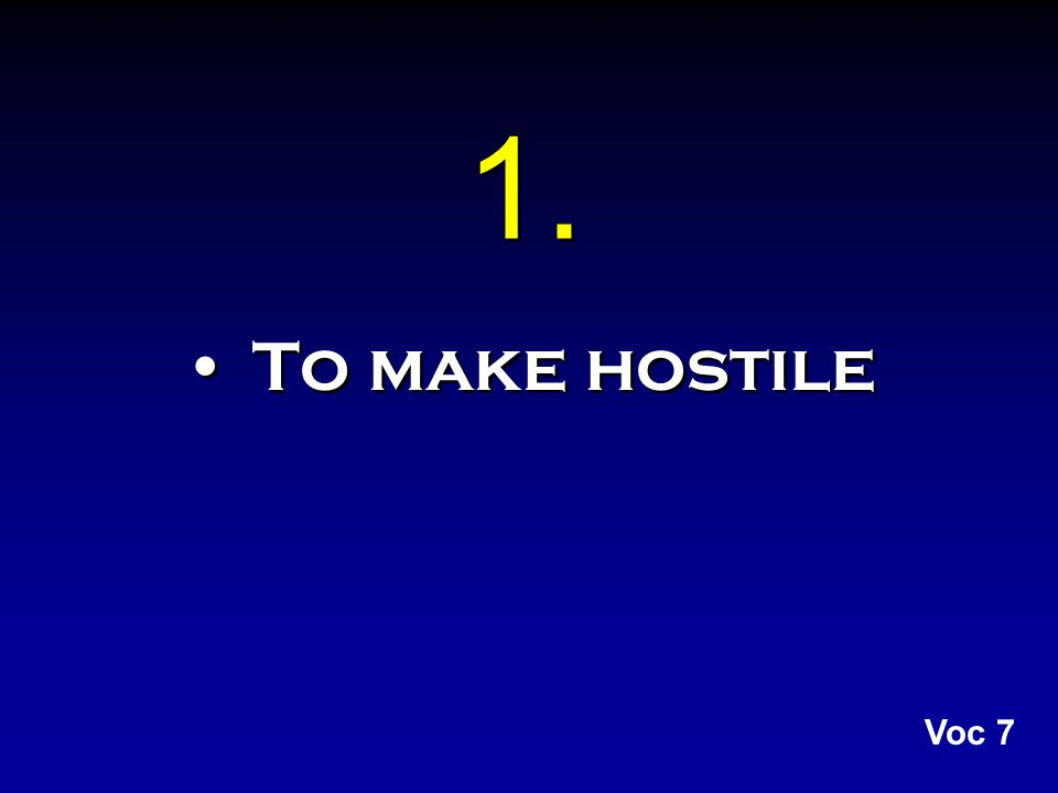 1. To make hostile Voc 7