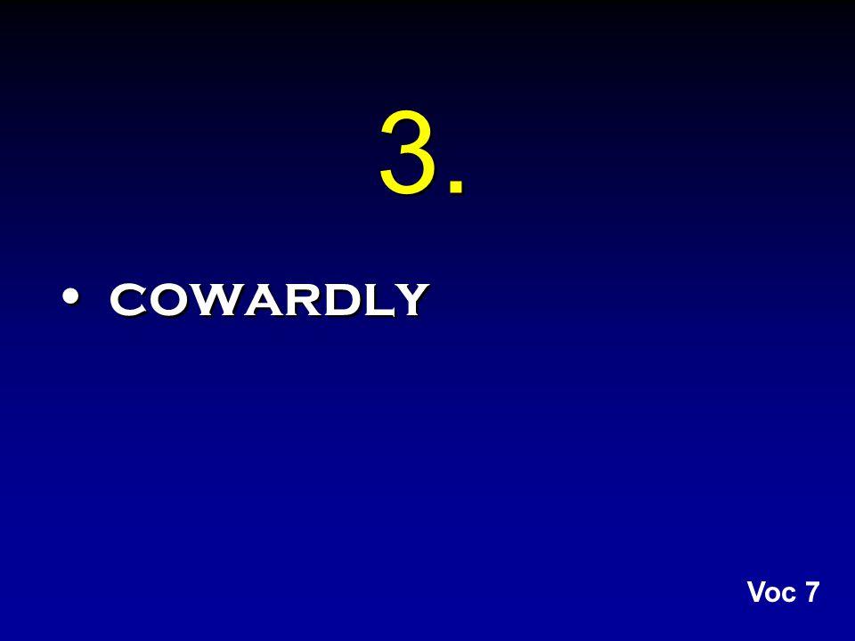 3. cowardly Voc 7