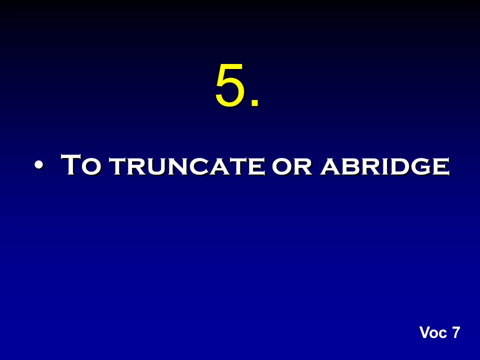 5. To truncate or abridge Voc 7