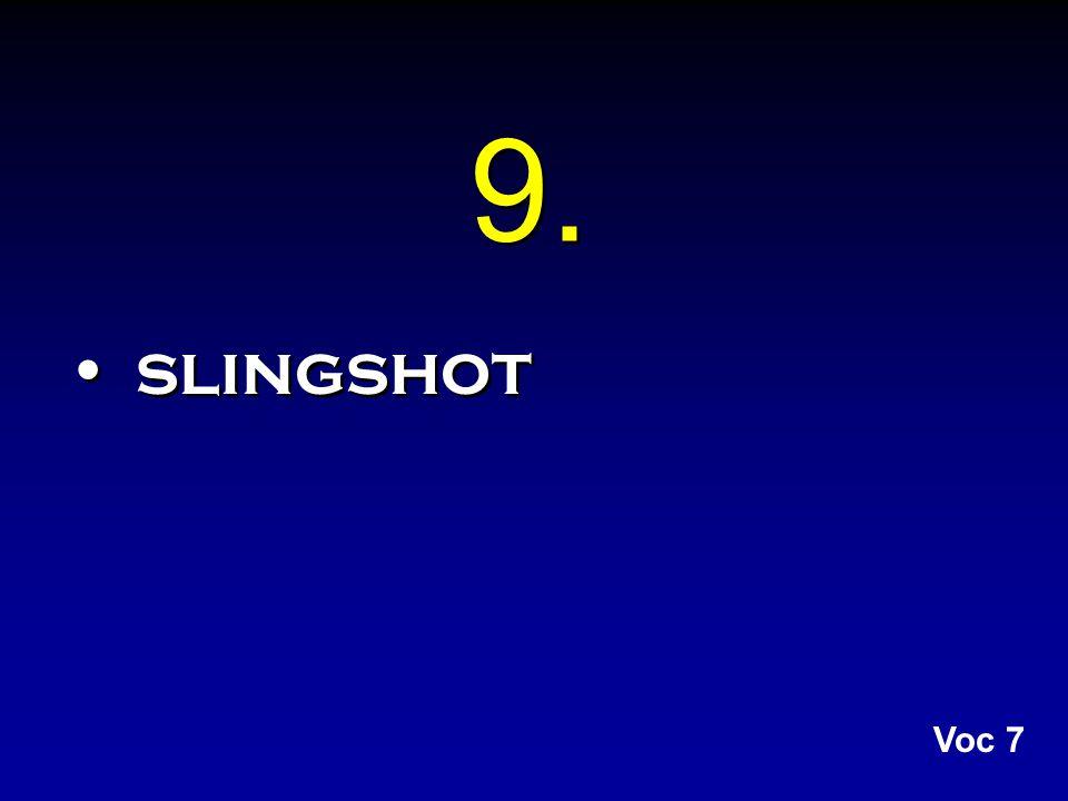 9. slingshot Voc 7
