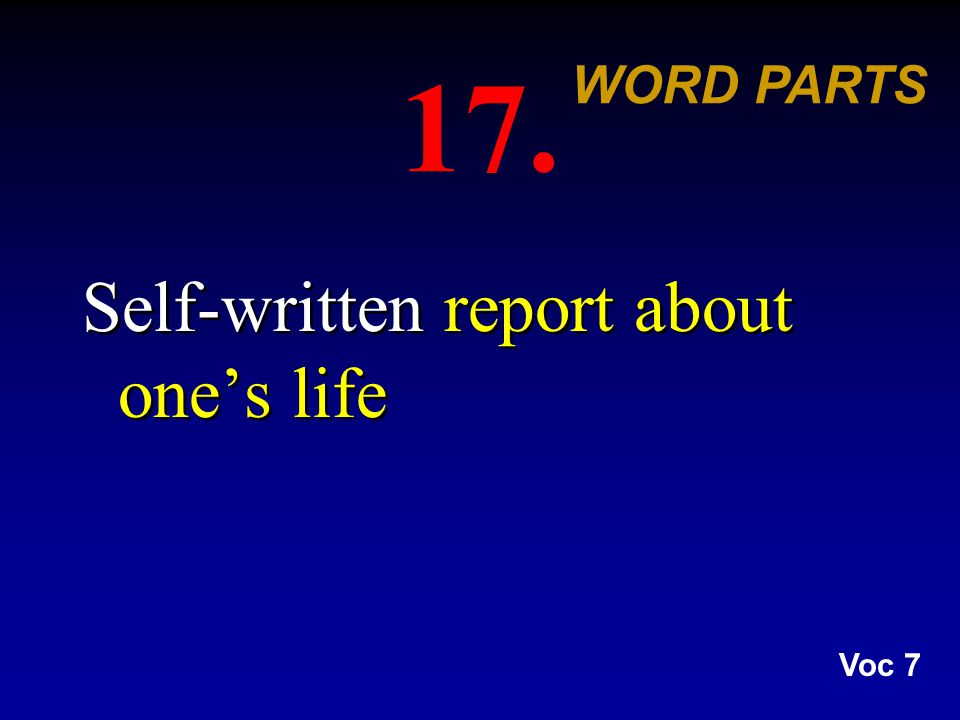 17. Self-written report about one's life WORD PARTS Voc 7