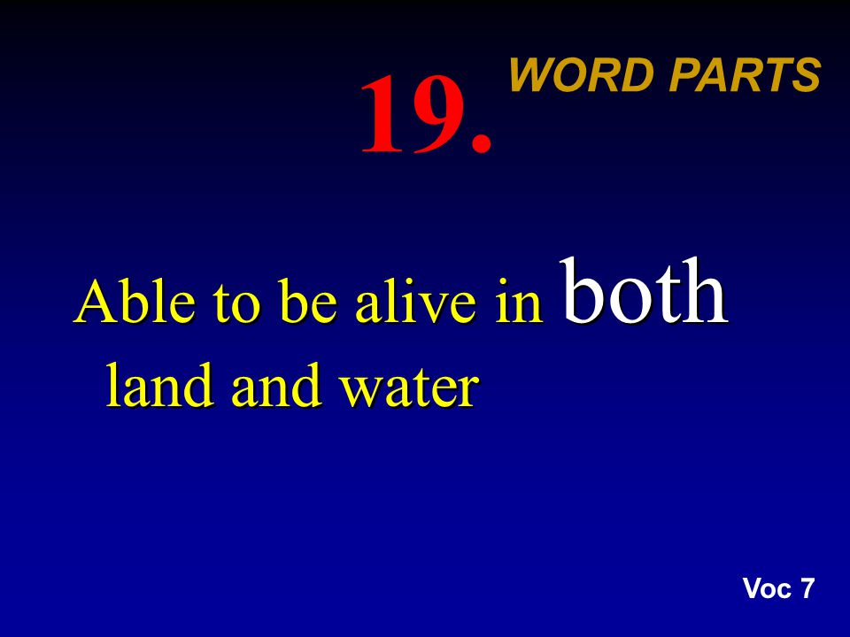 19. Able to be alive in both land and water WORD PARTS Voc 7
