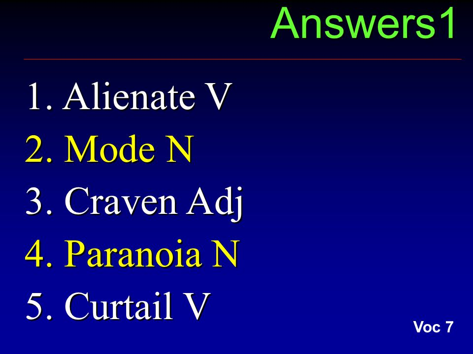 Answers1 1. Alienate V 2. Mode N 3. Craven Adj 4.