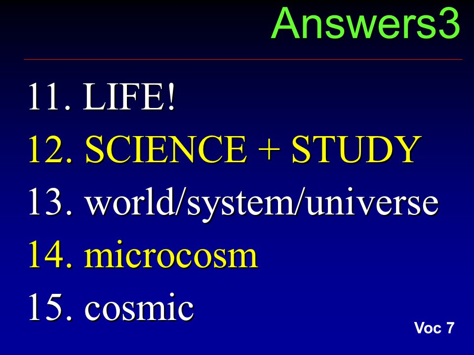 Answers3 11. LIFE. 12. SCIENCE + STUDY 13. world/system/universe 14.