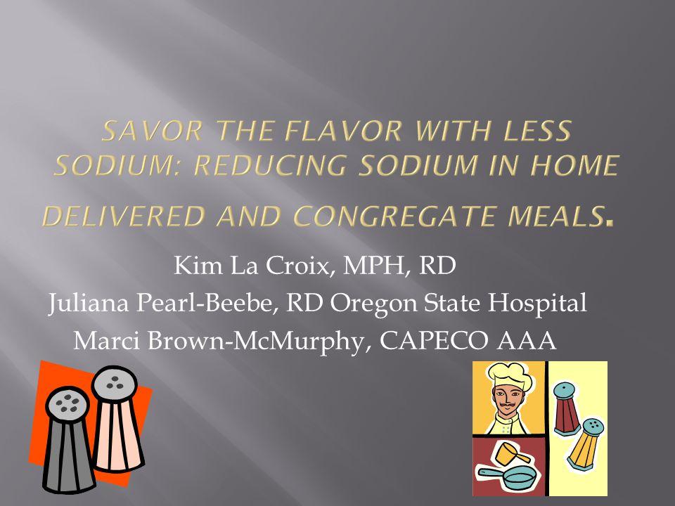 Kim La Croix, MPH, RD Juliana Pearl-Beebe, RD Oregon State Hospital Marci Brown-McMurphy, CAPECO AAA