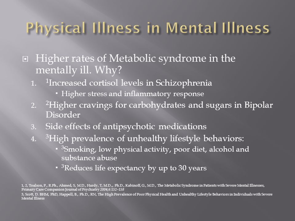 Higher rates of Metabolic syndrome in the mentally ill.