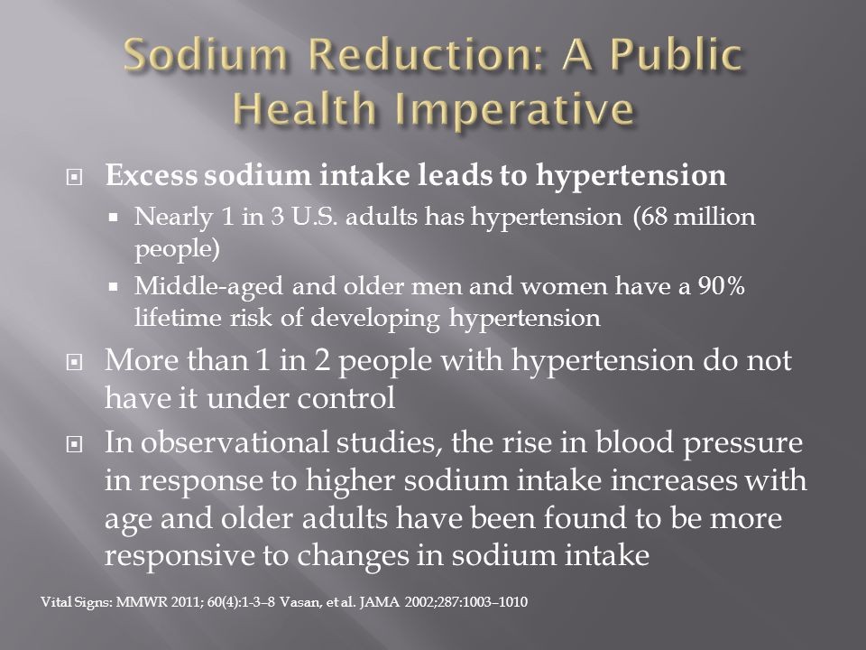  Reducing sodium = lowered blood pressure  The lower the sodium = the lower the blood pressure  Blood pressures were lowest on the DASH Eating plan Most dramatic results: DASH eating plan with a 1,500 mg sodium limit